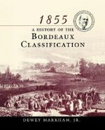 1855 : A History of the Bordeaux Classification - Dewey Markham