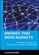 Engines That Move Markets : Technology Investing from Railroads to the Internet and Beyond - Alasdair Nairn