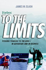 To the Limits : Pushing Yourself to the Edge - In Adventure and in Business - James M. Clash