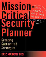 Mission-critical Security Planner : When Hackers Won't Take No for an Answer - Eric Greenberg