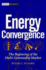 Energy Convergence : The Beginning of the Multi-commodity Market - Peter C. Fusaro
