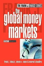 The Global Money Markets : Frank J. Fabozzi Series - Frank J. Fabozzi