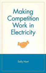 Making Competition Work in Electricity : Wiley Finance - Sally Hunt