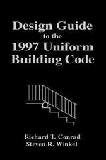 Design Guide to the 1997 Uniform Building Code : An Architect's Guide to Building Regulations - Richard T. Conrad