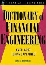 Dictionary of Financial Engineering : Over 1000 Terms Explained - John F. Marshall