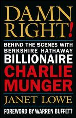 Damn Right! : Behind the Scenes with Berkshire Hathaway Billionaire Charlie Munger - Janet Lowe