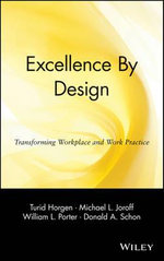 Excellence by Design : Transforming Workplace and Work Practice - Turid H. Horgen