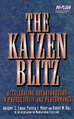 The Kaizen Blitz : Accelerating Breakthroughs in Productivity and Performance - Anthony C. Laraia