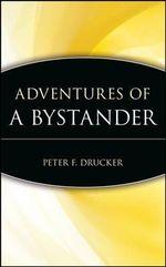 Adventures of a Bystander : Trailblazers - Peter Ferdinand Drucker
