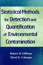 Statistical Methods for Detection and Quantification of Environmental Contamination : How to Stop Revolving and Start Evolving in Your R... - Robert D. Gibbons