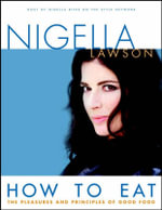 How to Eat : The Pleasures and Principles of Good Food - Nigella Lawson