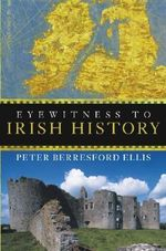 Eyewitness to Irish History : Oral Culture in Britain, 1500-1850 - Peter Berresford Ellis