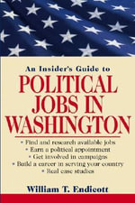 An Insider's Guide to Political Jobs in Washington - William T. Endicott