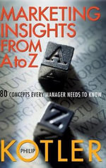 Marketing Insights From A To Z : 80 Concepts Every Manager Needs to Know - Philip Kotler