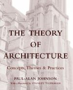 The Theory of Architecture : Concepts, Themes and Practices - Paul-Alan Johnson