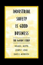 Industrial Safety is Good Business : The Dupont Story - William J. Mottel