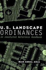 U.S.Landscape Ordinances : An Annotated Reference Handbook - Buck Abbey