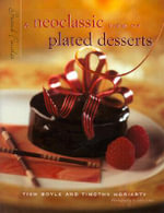 Grand Finales : A Neoclassic View of Plated Desserts - Tish Boyle