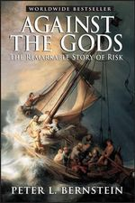 Against the Gods : The Remarkable Story of Risk - Peter L. Bernstein