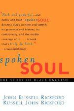 Spoken Soul : The Story of Black English - John Russell Rickford