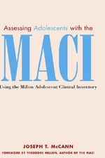 Assessing Adolescents with the MACI : Using the Million Adolescent Clinical Inventory - Joseph T. McCann