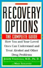 Recovery Options : The Complete Guide - How You and Your Loved Ones Can Understand and Treat Alcohol and Other Drug Problems - Joseph R. Volpicelli