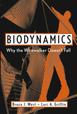 Biodynamics : Why the Wirewalker Doesn't Fall - Bruce J. West