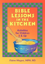 Bible Lessons in the Kitchen : Activities for Children 5 and Up - Elaine Magee