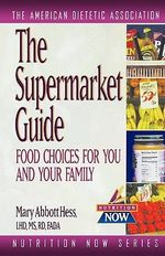 The Supermarket Guide : Food Choices for You and Your Family - ADA (American Dietetic Association)