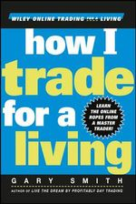 How I Trade for a Living : Patterns, Problems, and Responses - Gary Smith