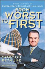 From Worst To First : Behind the Scenes of Continental's Remarkable Comeback - Gordon Bethune