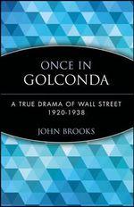 Once in Golconda : True Drama of Wall Street, 1920-38 - John Brooks