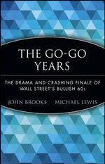 The Go-Go Years : the Drama and Crashing Finale of Wall Street's Bullish 60S - John Brooks