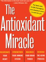 The Antioxidant Miracle : Your Complete Plan for Total Health and Healing - Lester Packer