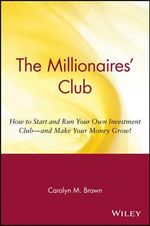 The Millionaires' Club : How to Start and Run Your Own Investment Club - And Make Your Money Grow! - Carolyn M. Brown