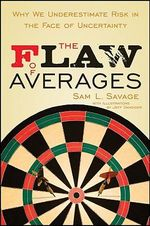 The Flaw of Averages  : Why We Underestimate Risk in the Face of Uncertainty - Sam L. Savage