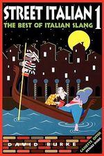 Street Italian 1 : The Best of Italian Slang - David Burke