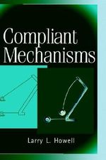 Compliant Mechanisms - Larry L Howell