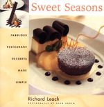 Sweet Seasons : Fabulous Restaurant Desserts Made Simple - Richard Leach