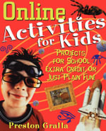 Online Activities for Kids : Projects for School, Extra Credit or Just Plain Fun - Preston Gralla