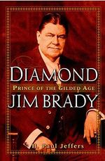 Diamond Jim Brady : Prince of the Gilded Age - H. Paul Jeffers