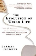 The Evolution of Wired Life : From the Alphabet to the Soul-catcher Chip, How Information Technologies Change Our World - Charles Jonscher