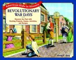Revolutionary War Days : Discover the Past with Exciting Projects, Games, Activities and Recipes - David C. King