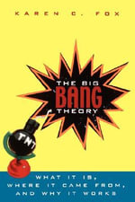 The Big Bang Theory : What it is, Where it Came from and Why it Works - Karen C. Fox