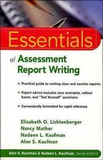 Essentials of Assessment Report Writing : Essentials of Psychological Assessment - Elizabeth O. Lichtenberger