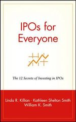 IPOs for Everyone : The 12 Secrets of Investing in IPOs - Linda R. Killian