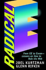 Radical E : From GE to Enron-lessons on How to Rule the Web - Joel Kurtzman