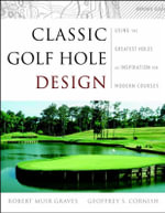 Classic Golf Hole Design : Using the Greatest Holes as Inspiration for Modern Courses - Robert Muir Graves