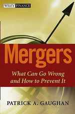 Mergers : What Can Go Wrong and How to Prevent it - Patrick A. Gaughan