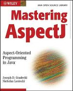 Mastering AspectJ : Aspect-oriented Programming in Java - Joseph D. Gradecki